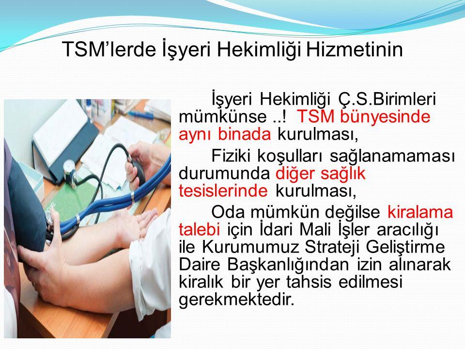 TSM'lerde İşyeri Hekimliği Hizmetinin İşyeri Hekimliği Ç.S.Birimleri mümkünse...