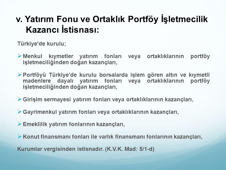 v. Yatırım Fonu ve Ortaklık Portföy İşletmecilik Kazancı İstisnası: Türkiye'de kurulu;  Menkul kıymetler yatırım fonları veya ortaklıklarının portföy