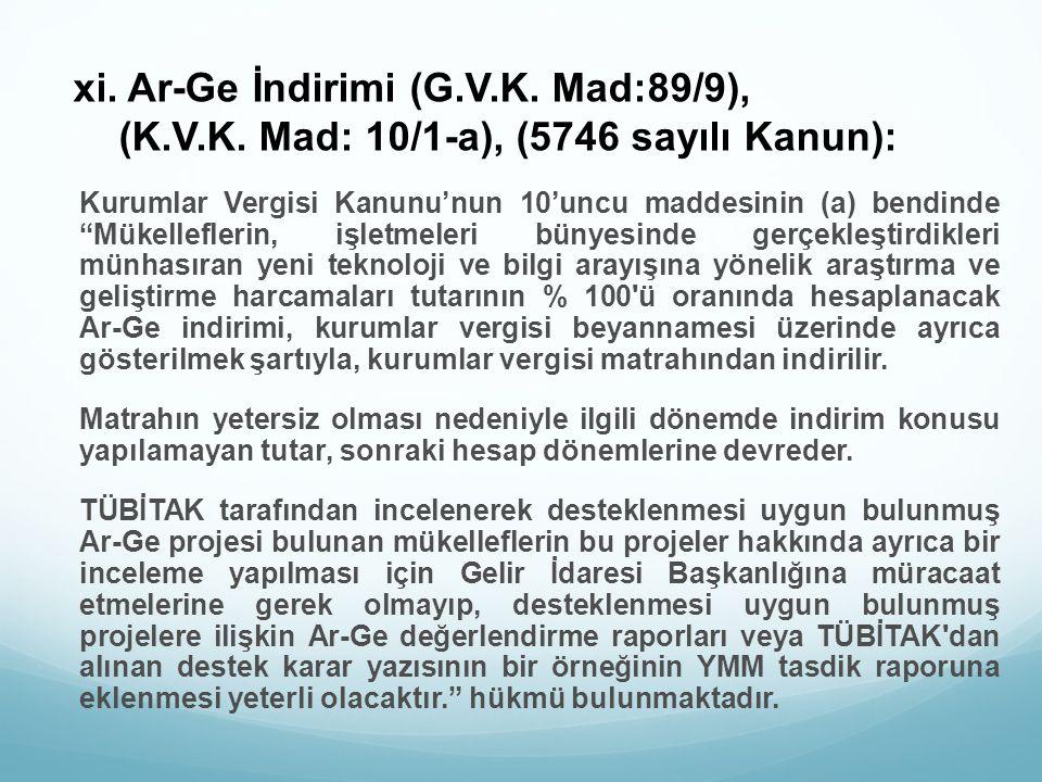"""xi. Ar-Ge İndirimi (G.V.K. Mad:89/9), (K.V.K. Mad: 10/1-a), (5746 sayılı Kanun): Kurumlar Vergisi Kanunu'nun 10'uncu maddesinin (a) bendinde """"Mükellef"""
