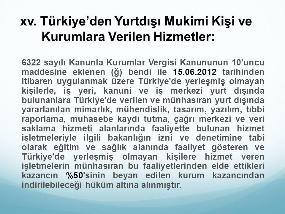 xv. Türkiye'den Yurtdışı Mukimi Kişi ve Kurumlara Verilen Hizmetler: 6322 sayılı Kanunla Kurumlar Vergisi Kanununun 10'uncu maddesine eklenen (ğ) bend