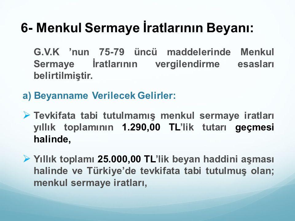 6- Menkul Sermaye İratlarının Beyanı: G.V.K 'nun 75-79 üncü maddelerinde Menkul Sermaye İratlarının vergilendirme esasları belirtilmiştir. a) Beyannam