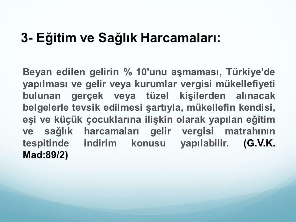 3- Eğitim ve Sağlık Harcamaları: Beyan edilen gelirin % 10'unu aşmaması, Türkiye'de yapılması ve gelir veya kurumlar vergisi mükellefiyeti bulunan ger