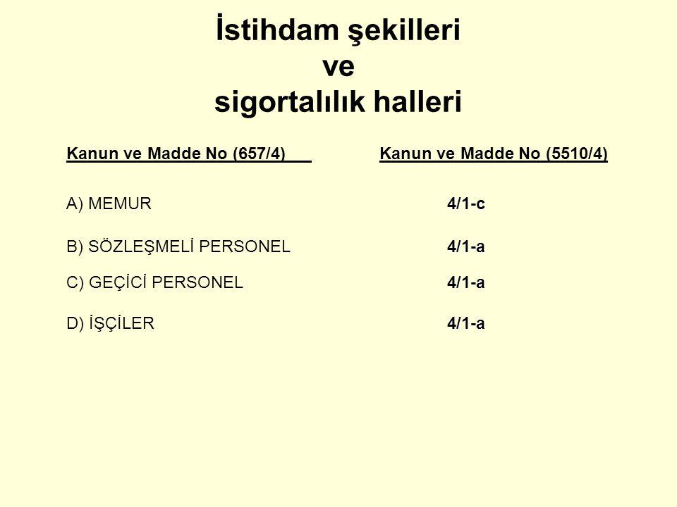 İstihdam şekilleri ve sigortalılık halleri Kanun ve Madde No (657/4)Kanun ve Madde No (5510/4) 4/1-c A) MEMUR 4/1-c 4/1-a B) SÖZLEŞMELİ PERSONEL 4/1-a