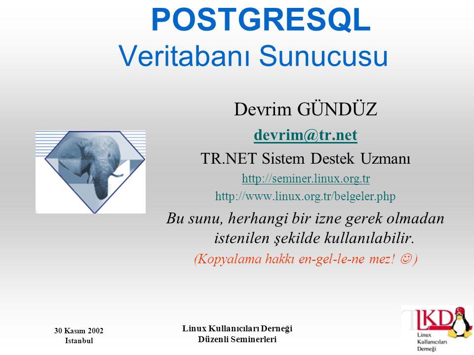 30 Kasım 2002 Istanbul Linux Kullanıcıları Derneği Düzenli Seminerleri POSTGRESQL Veritabanı Sunucusu Devrim GÜNDÜZ devrim@tr.net TR.NET Sistem Destek