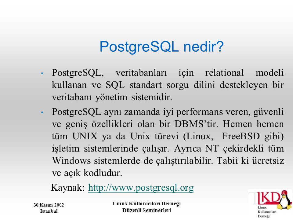 30 Kasım 2002 Istanbul Linux Kullanıcıları Derneği Düzenli Seminerleri PostgreSQL nedir? • PostgreSQL, veritabanları için relational modeli kullanan v