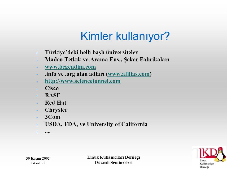 30 Kasım 2002 Istanbul Linux Kullanıcıları Derneği Düzenli Seminerleri Kimler kullanıyor? • Türkiye'deki belli başlı üniversiteler • Maden Tetkik ve A