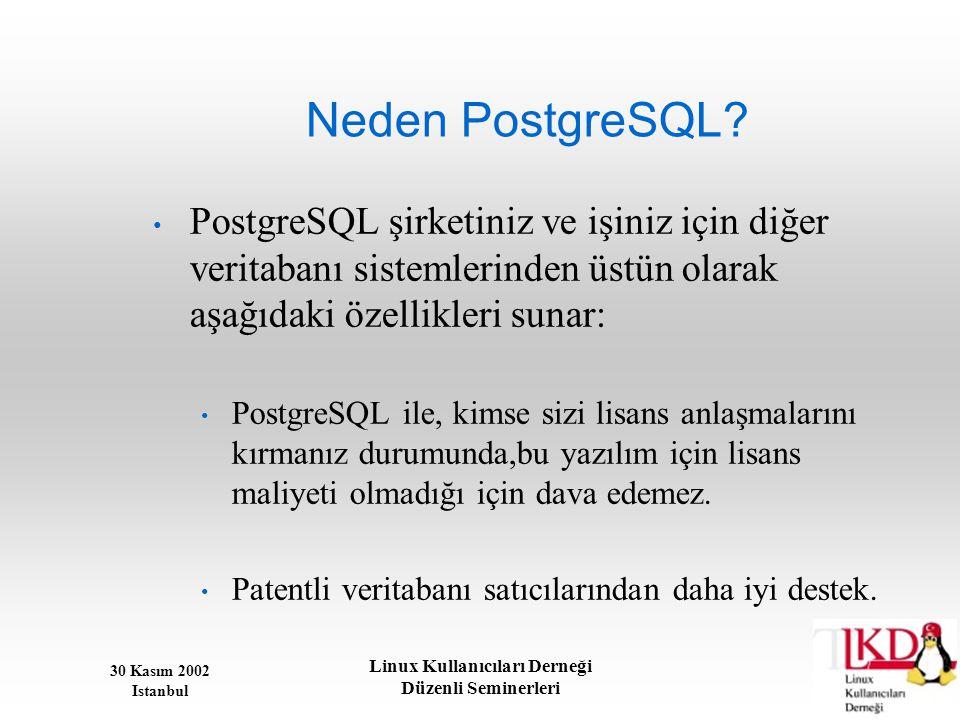 30 Kasım 2002 Istanbul Linux Kullanıcıları Derneği Düzenli Seminerleri Neden PostgreSQL? • PostgreSQL şirketiniz ve işiniz için diğer veritabanı siste