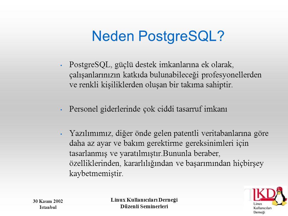 30 Kasım 2002 Istanbul Linux Kullanıcıları Derneği Düzenli Seminerleri Neden PostgreSQL? • PostgreSQL, güçlü destek imkanlarına ek olarak, çalışanları