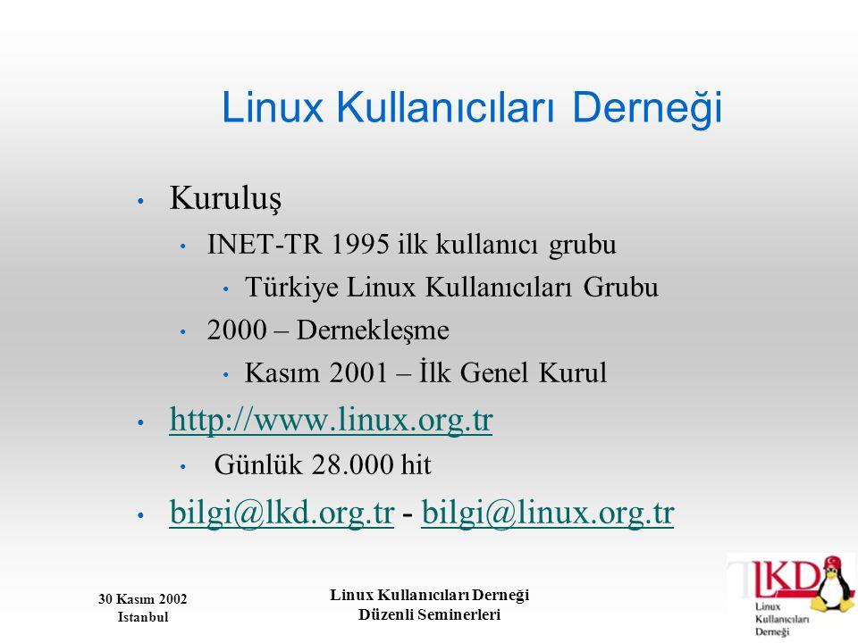 30 Kasım 2002 Istanbul Linux Kullanıcıları Derneği Düzenli Seminerleri Linux Kullanıcıları Derneği • Kuruluş • INET-TR 1995 ilk kullanıcı grubu • Türk