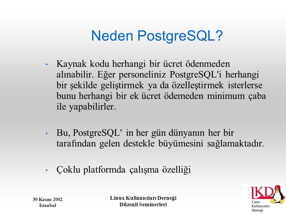 30 Kasım 2002 Istanbul Linux Kullanıcıları Derneği Düzenli Seminerleri Neden PostgreSQL? • Kaynak kodu herhangi bir ücret ödenmeden alınabilir. Eğer p