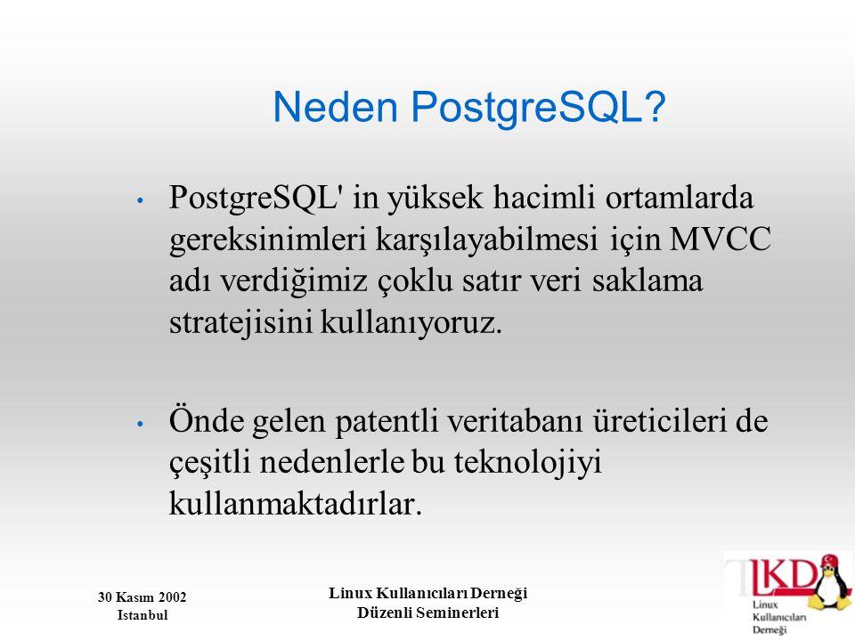 30 Kasım 2002 Istanbul Linux Kullanıcıları Derneği Düzenli Seminerleri Neden PostgreSQL? • PostgreSQL' in yüksek hacimli ortamlarda gereksinimleri kar