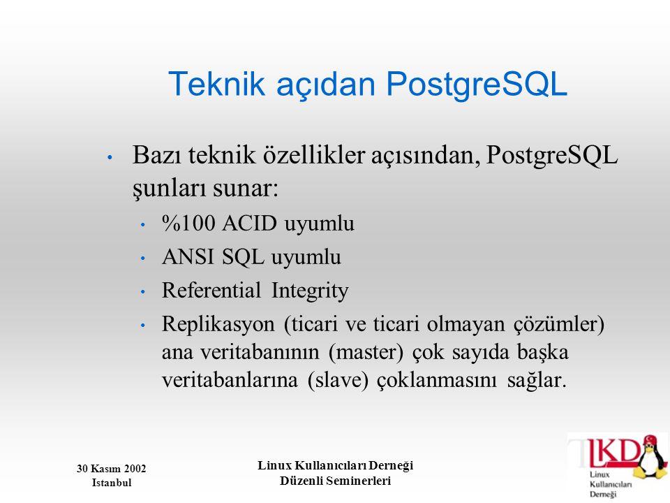 30 Kasım 2002 Istanbul Linux Kullanıcıları Derneği Düzenli Seminerleri Teknik açıdan PostgreSQL • Bazı teknik özellikler açısından, PostgreSQL şunları