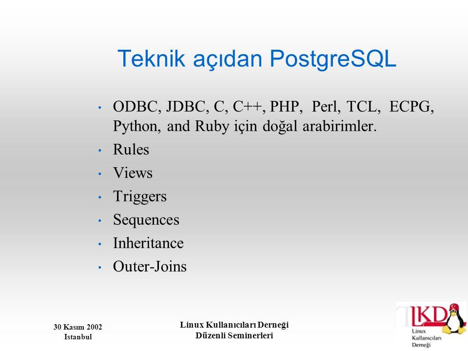 30 Kasım 2002 Istanbul Linux Kullanıcıları Derneği Düzenli Seminerleri Teknik açıdan PostgreSQL • ODBC, JDBC, C, C++, PHP, Perl, TCL, ECPG, Python, an