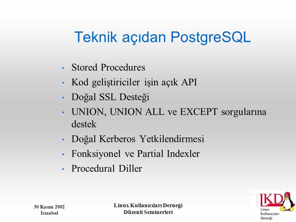 30 Kasım 2002 Istanbul Linux Kullanıcıları Derneği Düzenli Seminerleri Teknik açıdan PostgreSQL • Stored Procedures • Kod geliştiriciler işin açık API