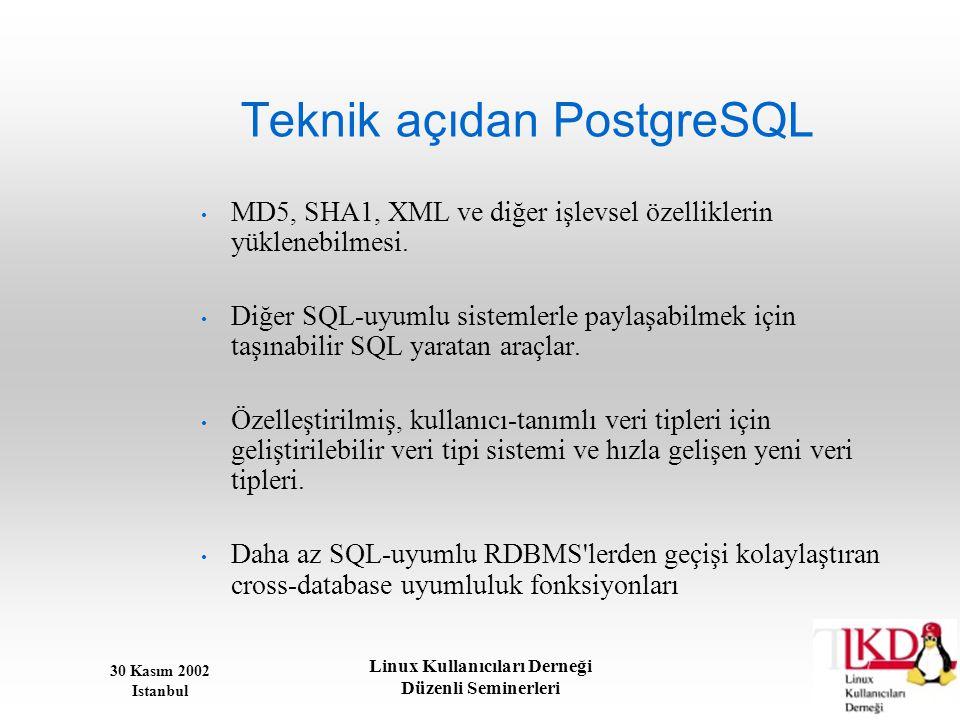 30 Kasım 2002 Istanbul Linux Kullanıcıları Derneği Düzenli Seminerleri Teknik açıdan PostgreSQL • MD5, SHA1, XML ve diğer işlevsel özelliklerin yüklen
