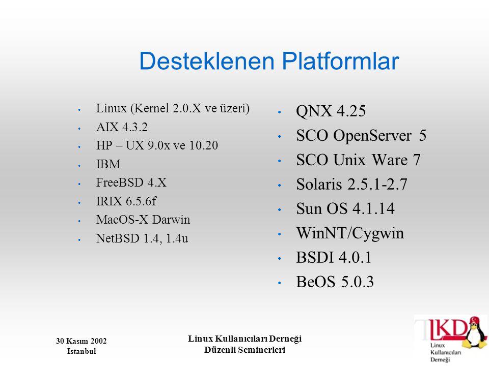 30 Kasım 2002 Istanbul Linux Kullanıcıları Derneği Düzenli Seminerleri Desteklenen Platformlar • Linux (Kernel 2.0.X ve üzeri) • AIX 4.3.2 • HP – UX 9