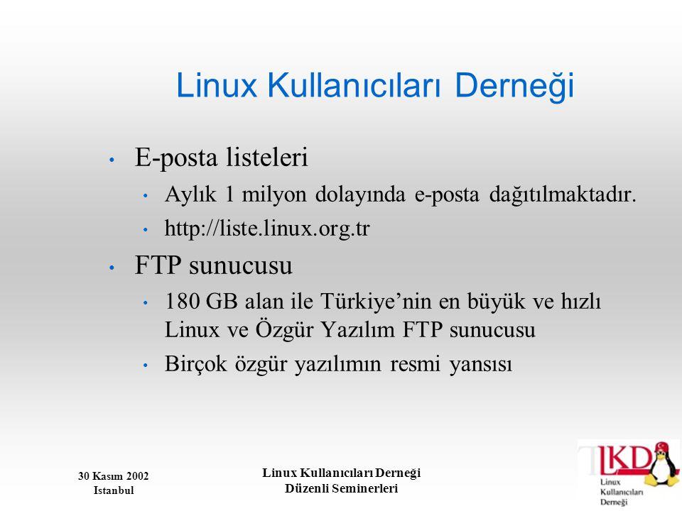30 Kasım 2002 Istanbul Linux Kullanıcıları Derneği Düzenli Seminerleri Linux Kullanıcıları Derneği • E-posta listeleri • Aylık 1 milyon dolayında e-po