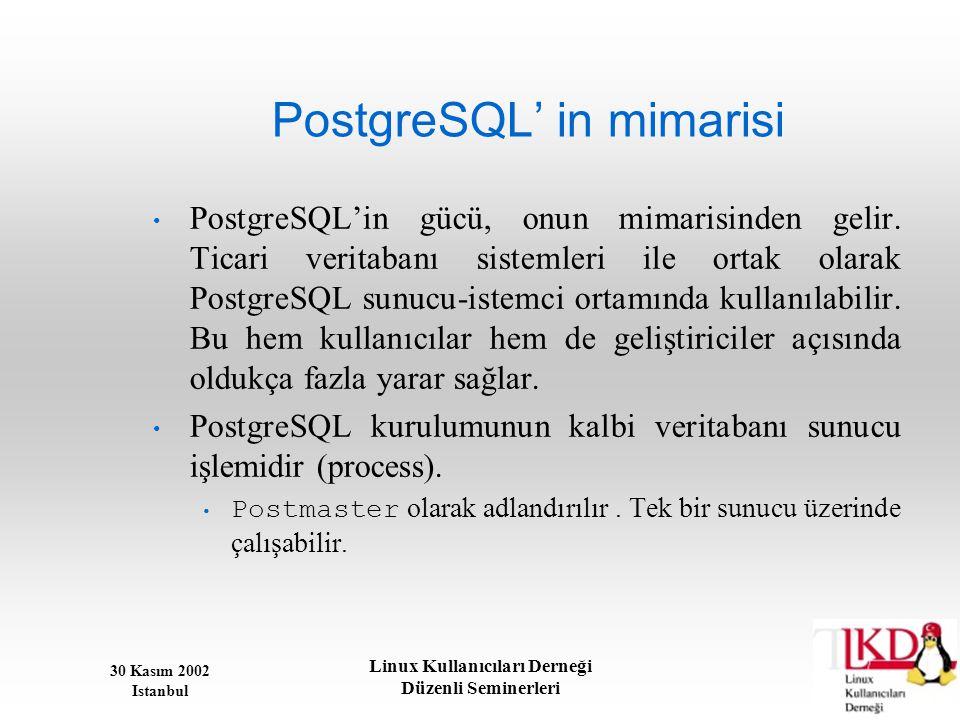 30 Kasım 2002 Istanbul Linux Kullanıcıları Derneği Düzenli Seminerleri PostgreSQL' in mimarisi • PostgreSQL'in gücü, onun mimarisinden gelir. Ticari v