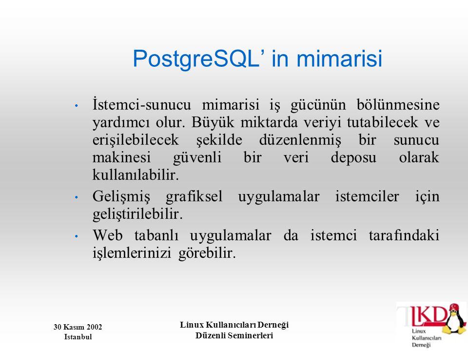 30 Kasım 2002 Istanbul Linux Kullanıcıları Derneği Düzenli Seminerleri PostgreSQL' in mimarisi • İstemci-sunucu mimarisi iş gücünün bölünmesine yardım