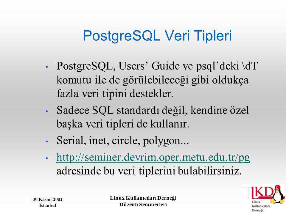 30 Kasım 2002 Istanbul Linux Kullanıcıları Derneği Düzenli Seminerleri PostgreSQL Veri Tipleri • PostgreSQL, Users' Guide ve psql'deki \dT komutu ile