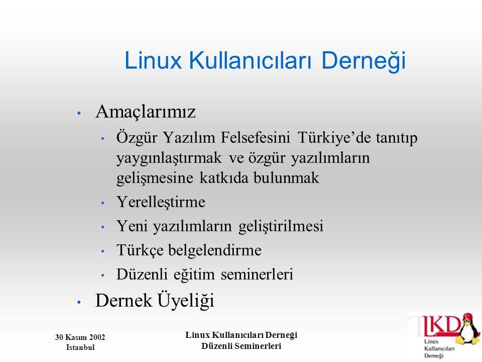 30 Kasım 2002 Istanbul Linux Kullanıcıları Derneği Düzenli Seminerleri Linux Kullanıcıları Derneği • Amaçlarımız • Özgür Yazılım Felsefesini Türkiye'd