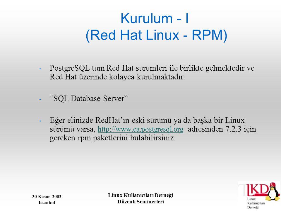 30 Kasım 2002 Istanbul Linux Kullanıcıları Derneği Düzenli Seminerleri Kurulum - I (Red Hat Linux - RPM) • PostgreSQL tüm Red Hat sürümleri ile birlik