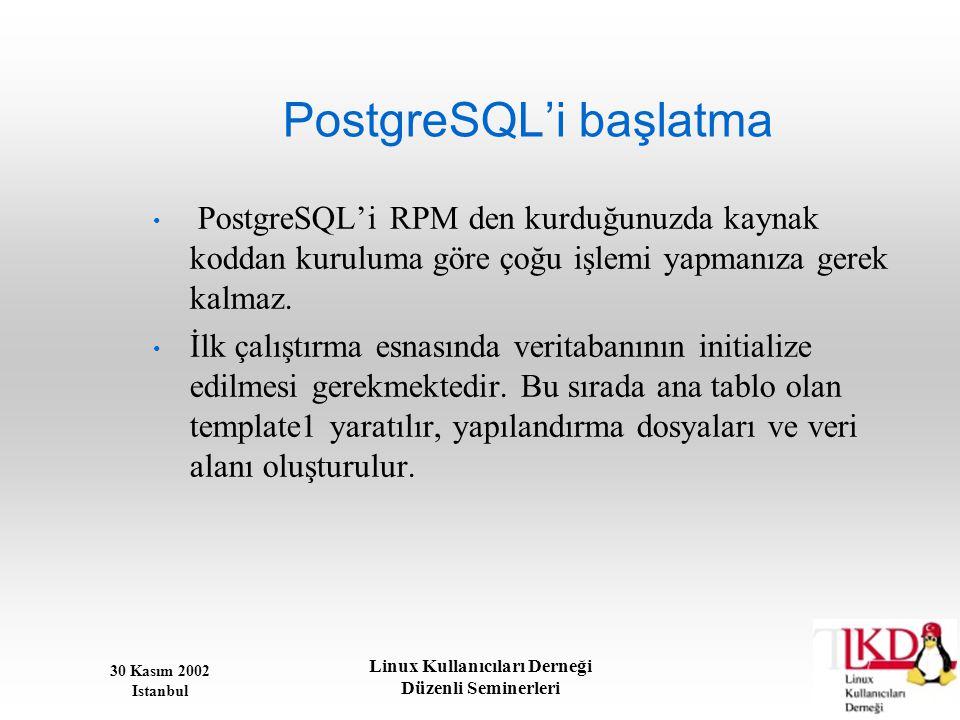 30 Kasım 2002 Istanbul Linux Kullanıcıları Derneği Düzenli Seminerleri PostgreSQL'i başlatma • PostgreSQL'i RPM den kurduğunuzda kaynak koddan kurulum