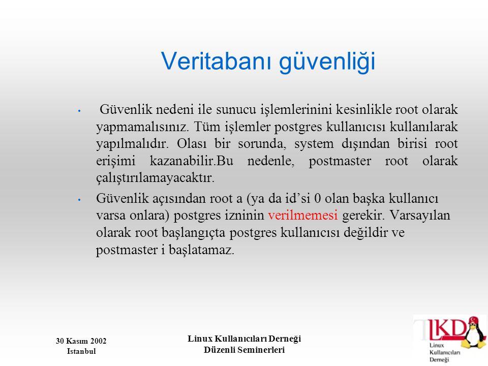 30 Kasım 2002 Istanbul Linux Kullanıcıları Derneği Düzenli Seminerleri Veritabanı güvenliği • Güvenlik nedeni ile sunucu işlemlerinini kesinlikle root