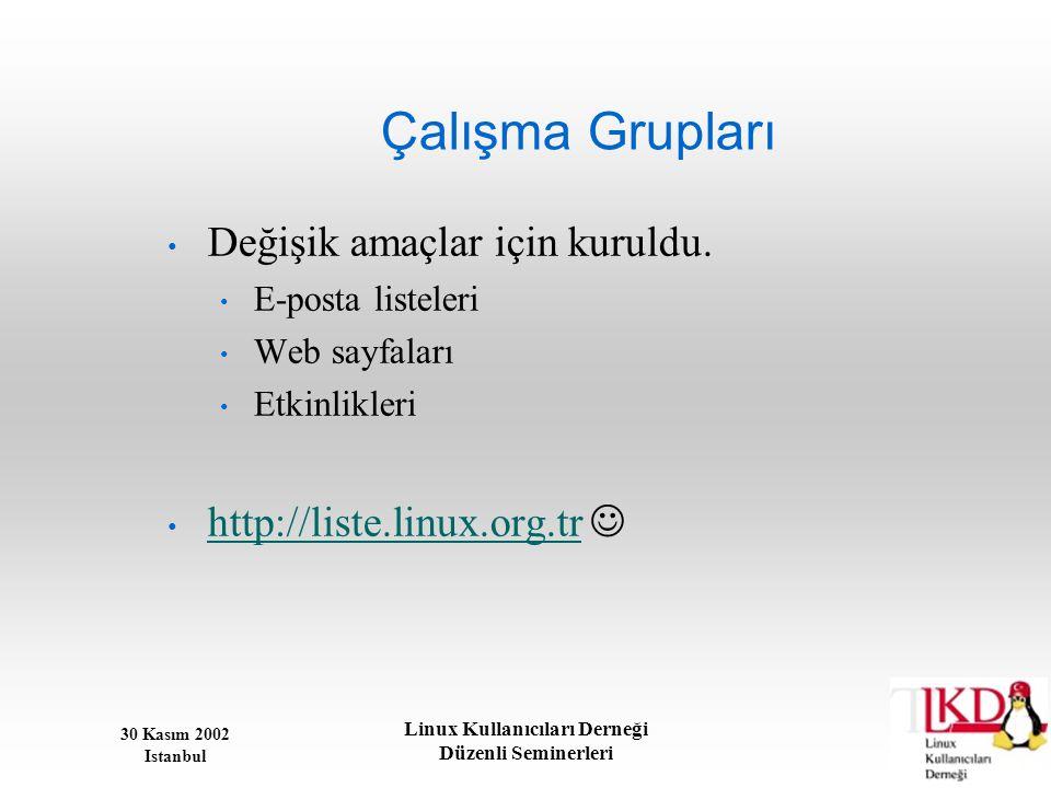 30 Kasım 2002 Istanbul Linux Kullanıcıları Derneği Düzenli Seminerleri Çalışma Grupları • Değişik amaçlar için kuruldu. • E-posta listeleri • Web sayf