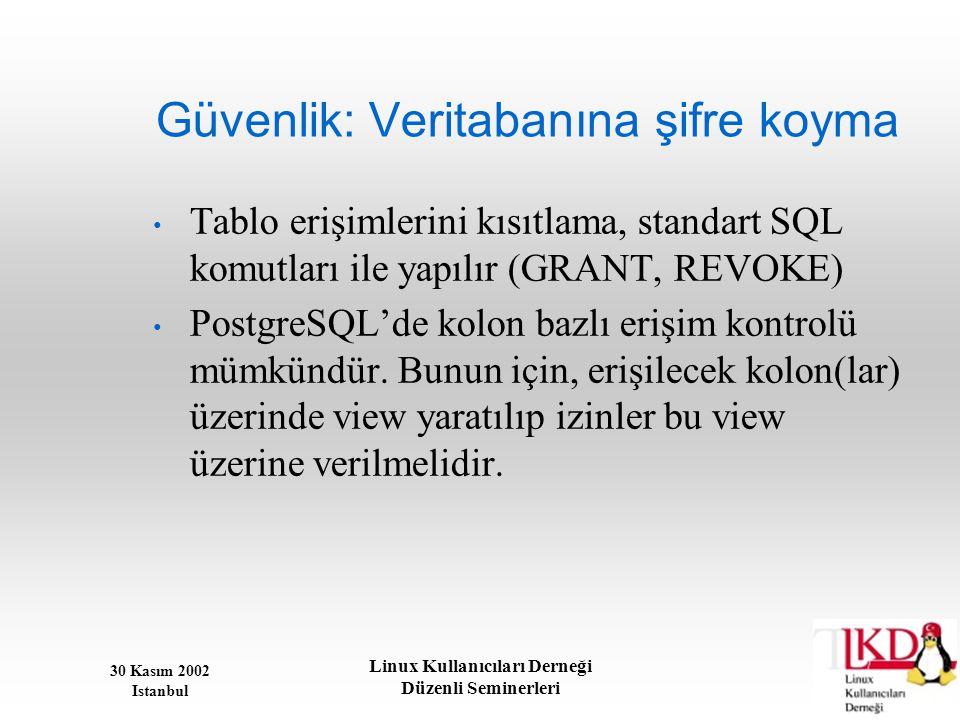 30 Kasım 2002 Istanbul Linux Kullanıcıları Derneği Düzenli Seminerleri Güvenlik: Veritabanına şifre koyma • Tablo erişimlerini kısıtlama, standart SQL