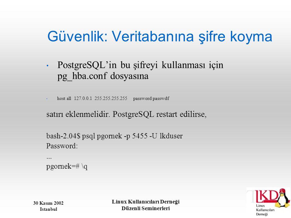 30 Kasım 2002 Istanbul Linux Kullanıcıları Derneği Düzenli Seminerleri Güvenlik: Veritabanına şifre koyma • PostgreSQL'in bu şifreyi kullanması için p