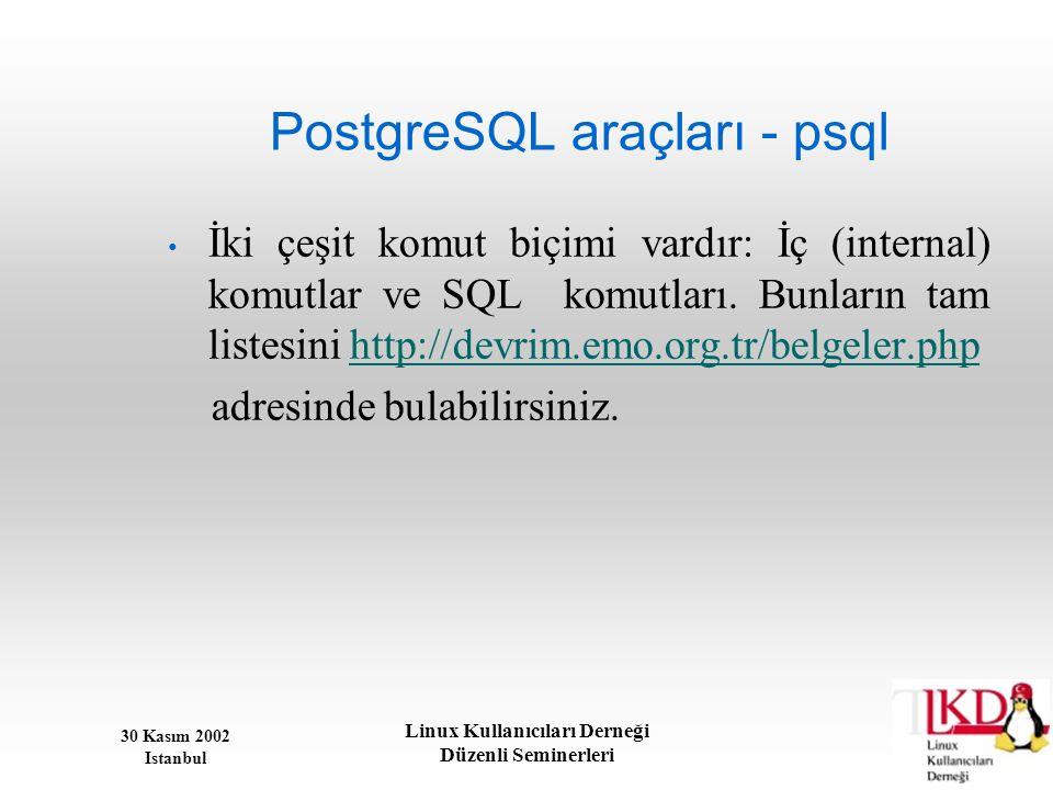30 Kasım 2002 Istanbul Linux Kullanıcıları Derneği Düzenli Seminerleri PostgreSQL araçları - psql • İki çeşit komut biçimi vardır: İç (internal) komut