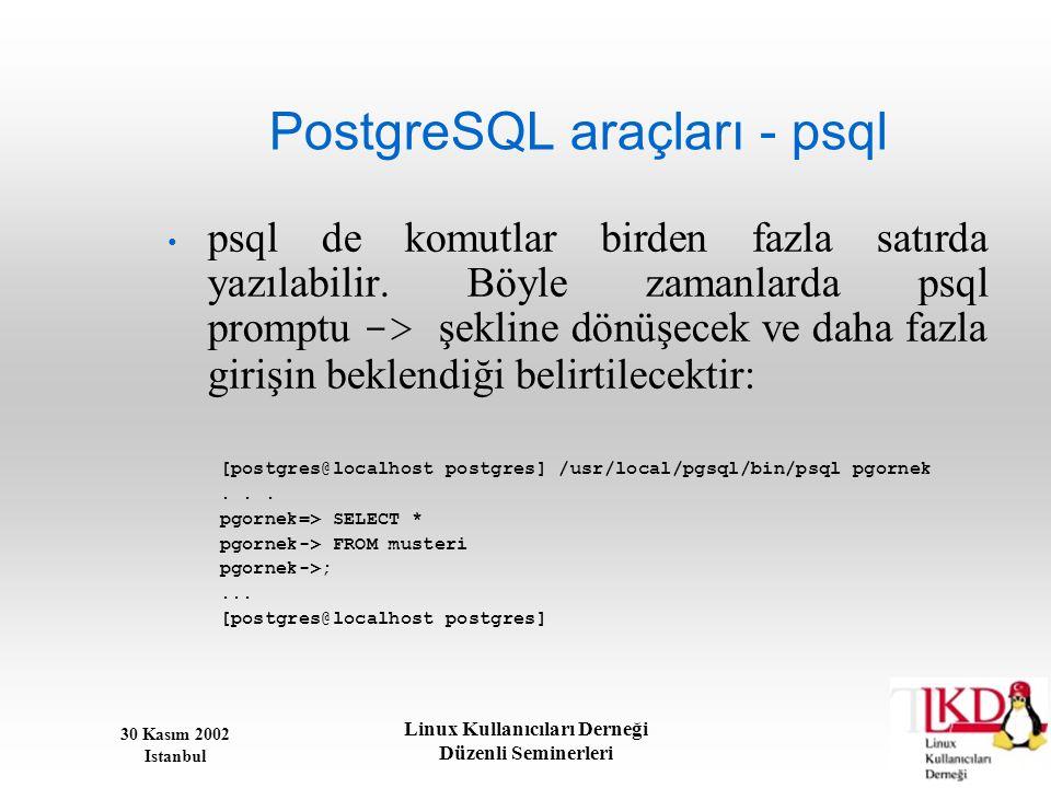 30 Kasım 2002 Istanbul Linux Kullanıcıları Derneği Düzenli Seminerleri PostgreSQL araçları - psql • psql de komutlar birden fazla satırda yazılabilir.