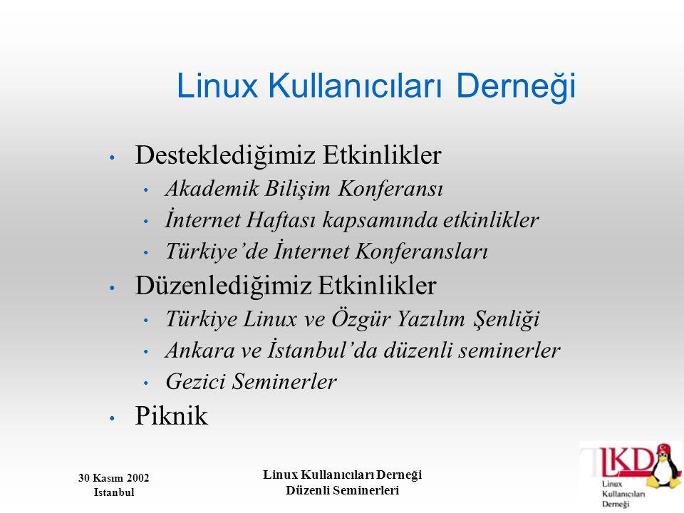30 Kasım 2002 Istanbul Linux Kullanıcıları Derneği Düzenli Seminerleri Linux Kullanıcıları Derneği • Desteklediğimiz Etkinlikler • Akademik Bilişim Ko