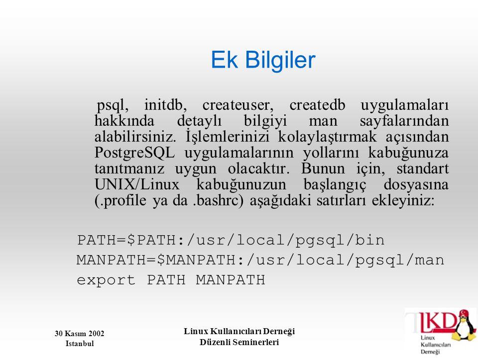 30 Kasım 2002 Istanbul Linux Kullanıcıları Derneği Düzenli Seminerleri Ek Bilgiler psql, initdb, createuser, createdb uygulamaları hakkında detaylı bi