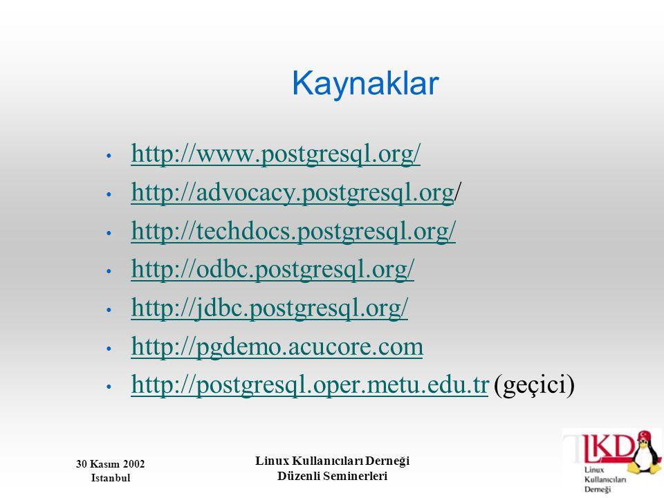 30 Kasım 2002 Istanbul Linux Kullanıcıları Derneği Düzenli Seminerleri Kaynaklar • http://www.postgresql.org/ http://www.postgresql.org/ • http://advo