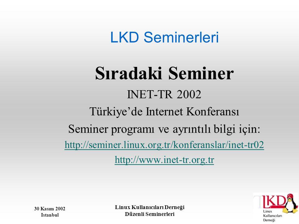30 Kasım 2002 Istanbul Linux Kullanıcıları Derneği Düzenli Seminerleri LKD Seminerleri Sıradaki Seminer INET-TR 2002 Türkiye'de Internet Konferansı Se