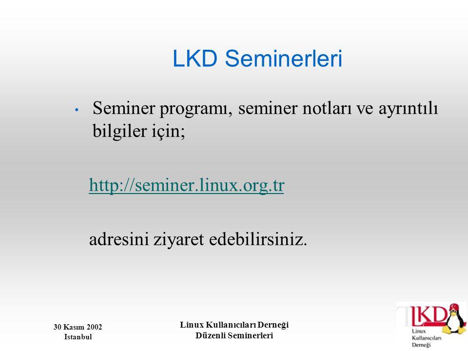 30 Kasım 2002 Istanbul Linux Kullanıcıları Derneği Düzenli Seminerleri LKD Seminerleri • Seminer programı, seminer notları ve ayrıntılı bilgiler için;