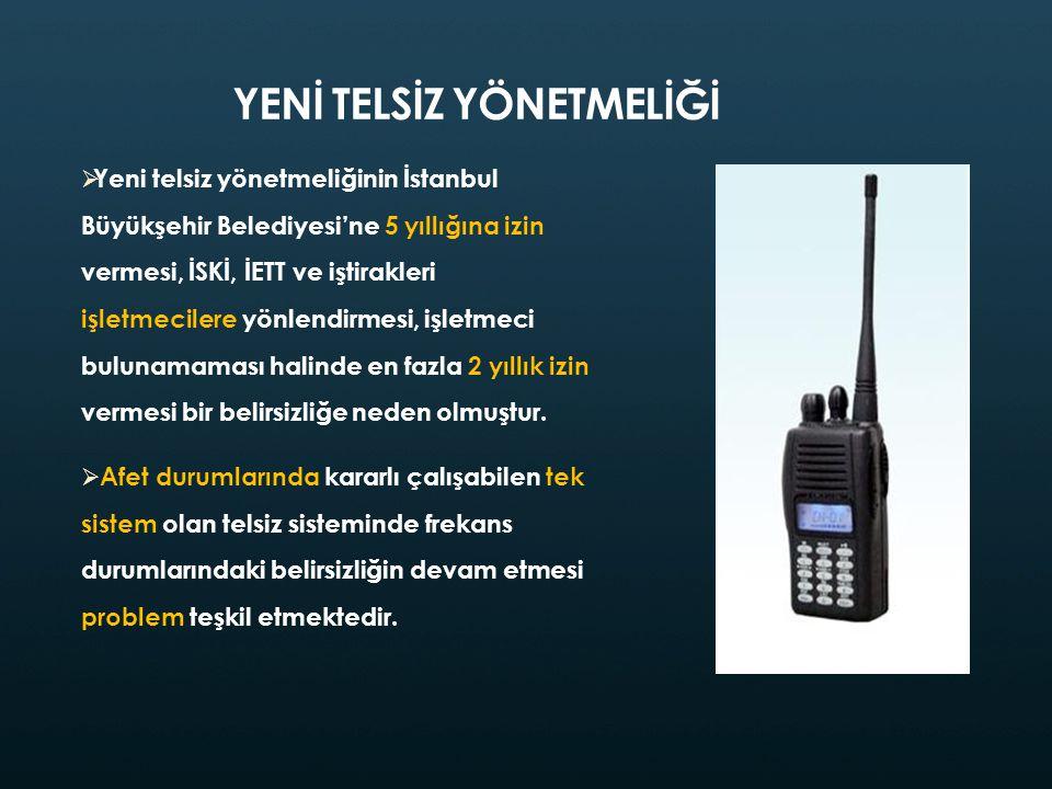 YENİ TELSİZ YÖNETMELİĞİ  Yeni telsiz yönetmeliğinin İstanbul Büyükşehir Belediyesi'ne 5 yıllığına izin vermesi, İSKİ, İETT ve iştirakleri işletmecile