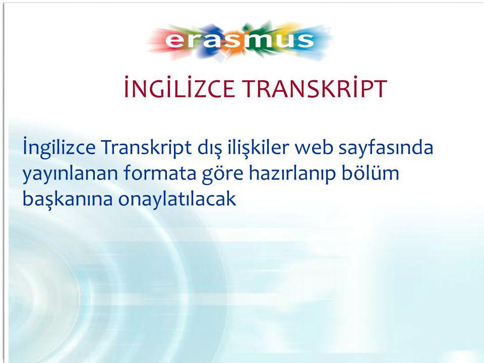 İngilizce Transkript dış ilişkiler web sayfasında yayınlanan formata göre hazırlanıp bölüm başkanına onaylatılacak İNGİLİZCE TRANSKRİPT