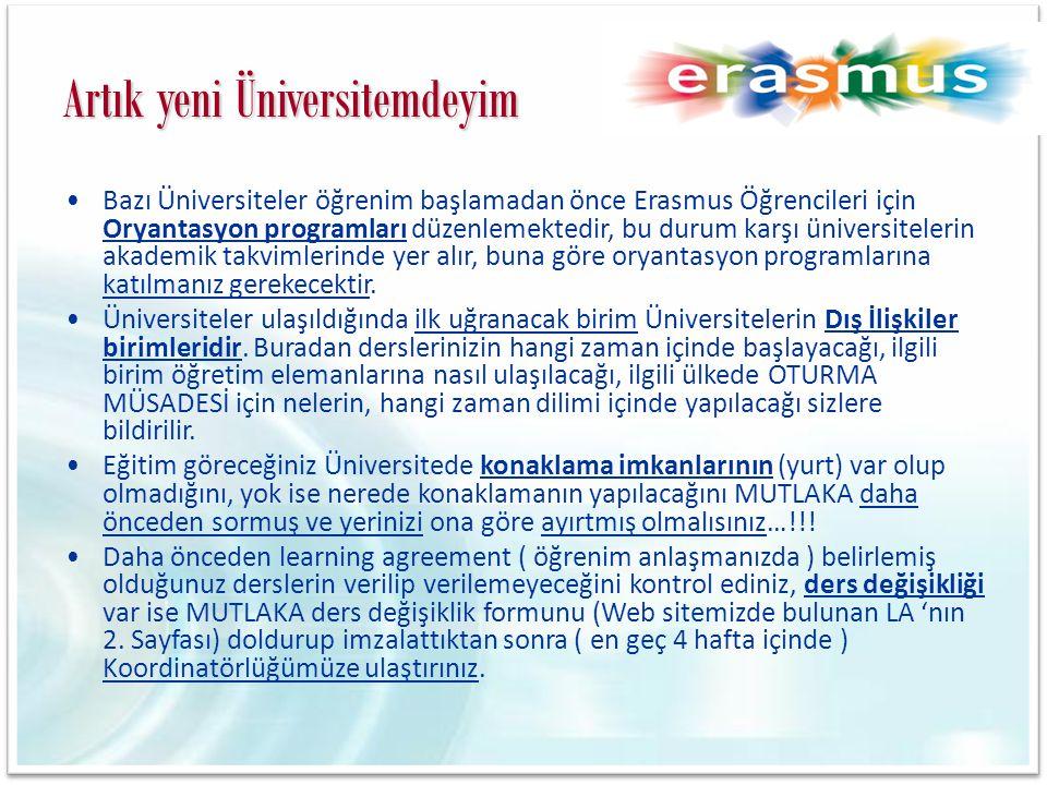Artık yeni Üniversitemdeyim •Bazı Üniversiteler öğrenim başlamadan önce Erasmus Öğrencileri için Oryantasyon programları düzenlemektedir, bu durum kar