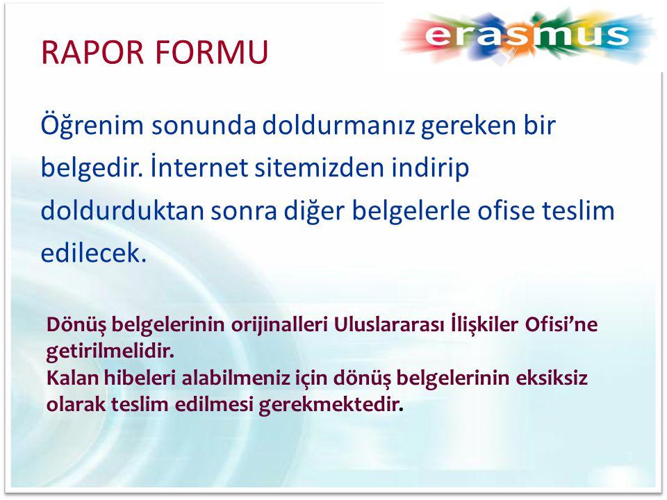RAPOR FORMU Öğrenim sonunda doldurmanız gereken bir belgedir. İnternet sitemizden indirip doldurduktan sonra diğer belgelerle ofise teslim edilecek. D
