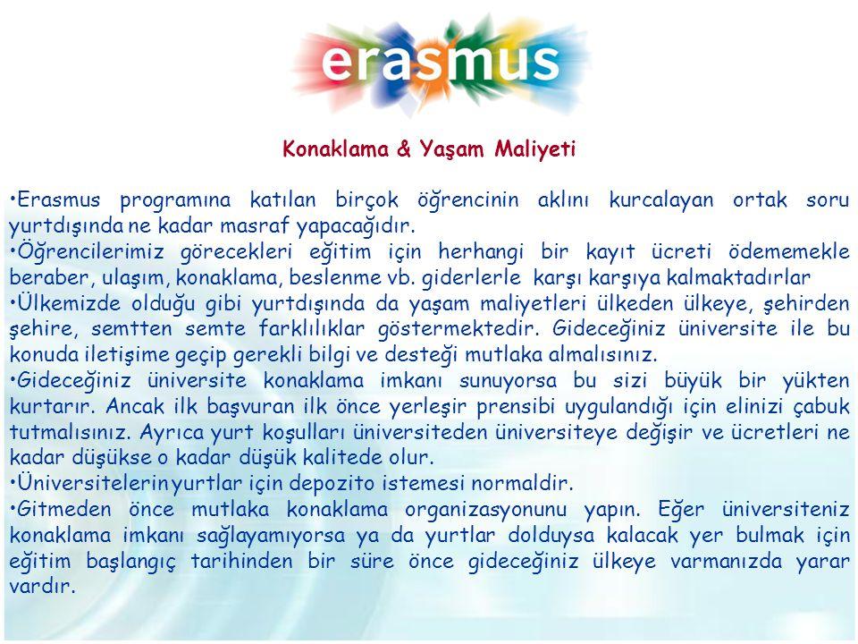 Konaklama & Yaşam Maliyeti •Erasmus programına katılan birçok öğrencinin aklını kurcalayan ortak soru yurtdışında ne kadar masraf yapacağıdır. •Öğrenc
