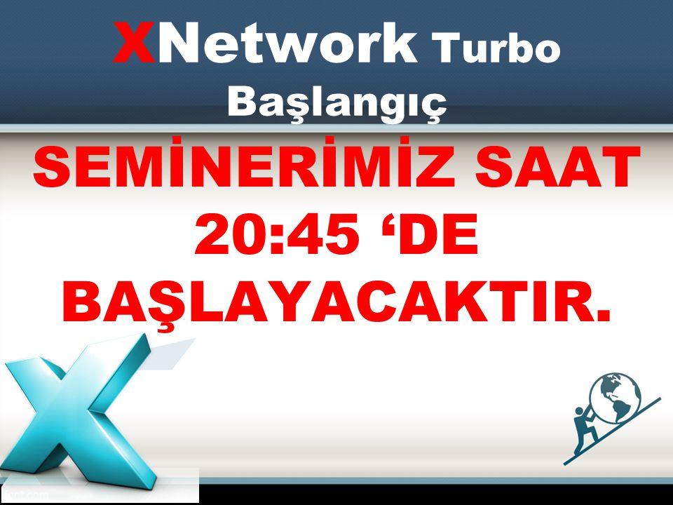 XNetwork Turbo Başlangıç SEMİNERİMİZ SAAT 20:45 'DE BAŞLAYACAKTIR.