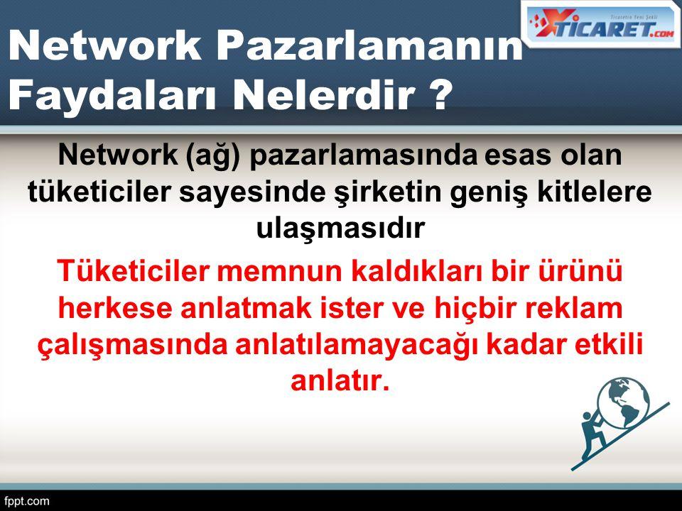 Network Pazarlamanın Faydaları Nelerdir ? Network (ağ) pazarlamasında esas olan tüketiciler sayesinde şirketin geniş kitlelere ulaşmasıdır Tüketiciler