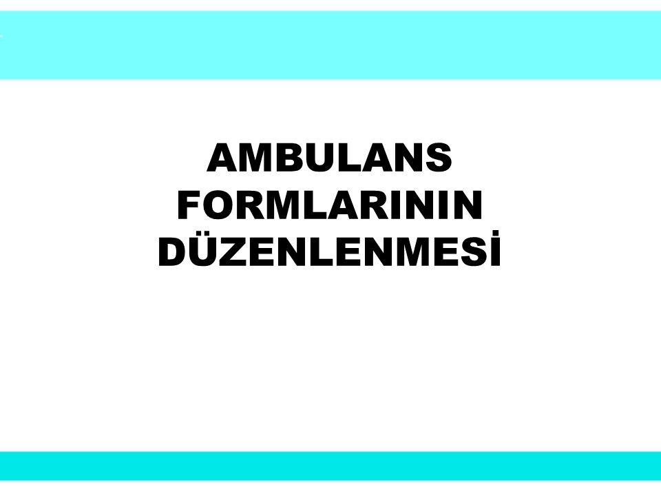 AMBULANS FORMLARININ DÜZENLENMESİ