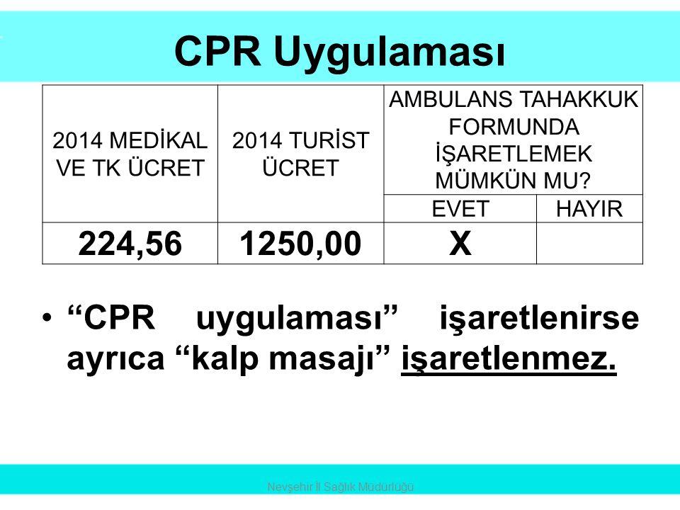"""CPR Uygulaması •""""CPR uygulaması"""" işaretlenirse ayrıca """"kalp masajı"""" işaretlenmez. Nevşehir İl Sağlık Müdürlüğü 2014 MEDİKAL VE TK ÜCRET 2014 TURİST ÜC"""