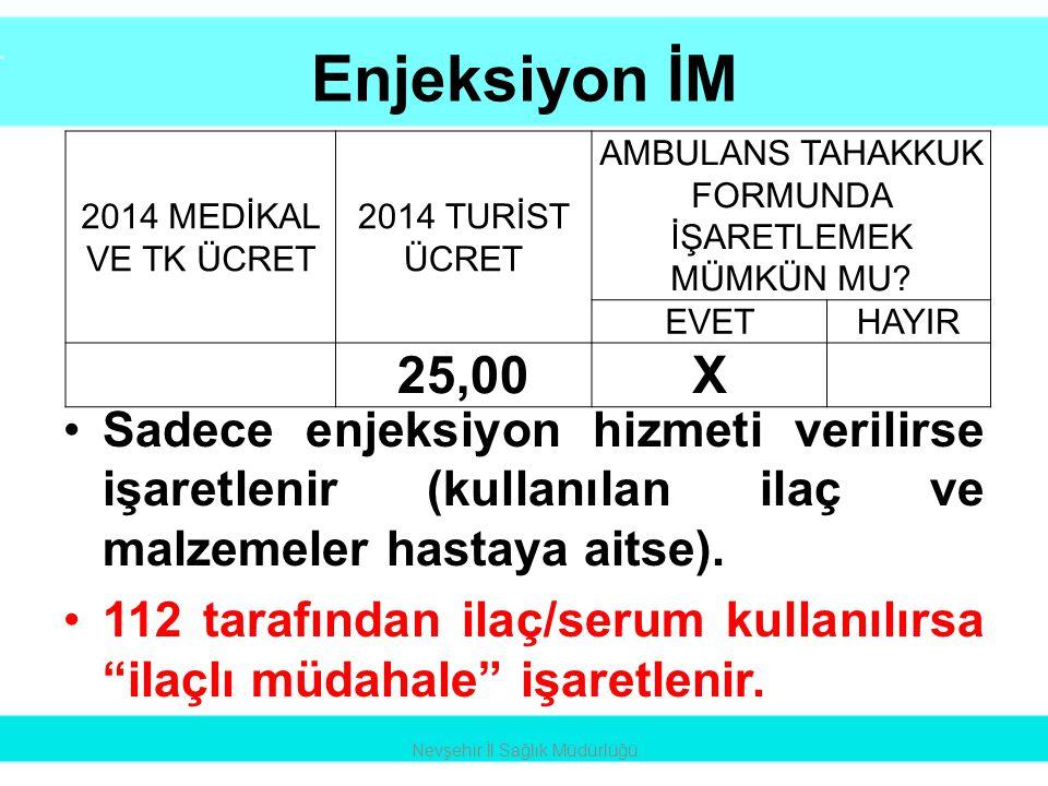 Enjeksiyon İM •Sadece enjeksiyon hizmeti verilirse işaretlenir (kullanılan ilaç ve malzemeler hastaya aitse). •112 tarafından ilaç/serum kullanılırsa