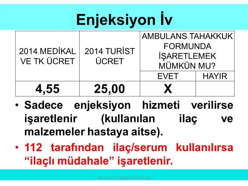 Enjeksiyon İv •Sadece enjeksiyon hizmeti verilirse işaretlenir (kullanılan ilaç ve malzemeler hastaya aitse). •112 tarafından ilaç/serum kullanılırsa