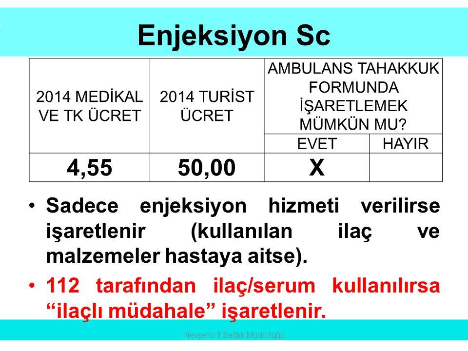 Enjeksiyon Sc •Sadece enjeksiyon hizmeti verilirse işaretlenir (kullanılan ilaç ve malzemeler hastaya aitse). •112 tarafından ilaç/serum kullanılırsa